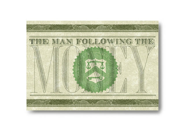 """The Man Following the Money"""